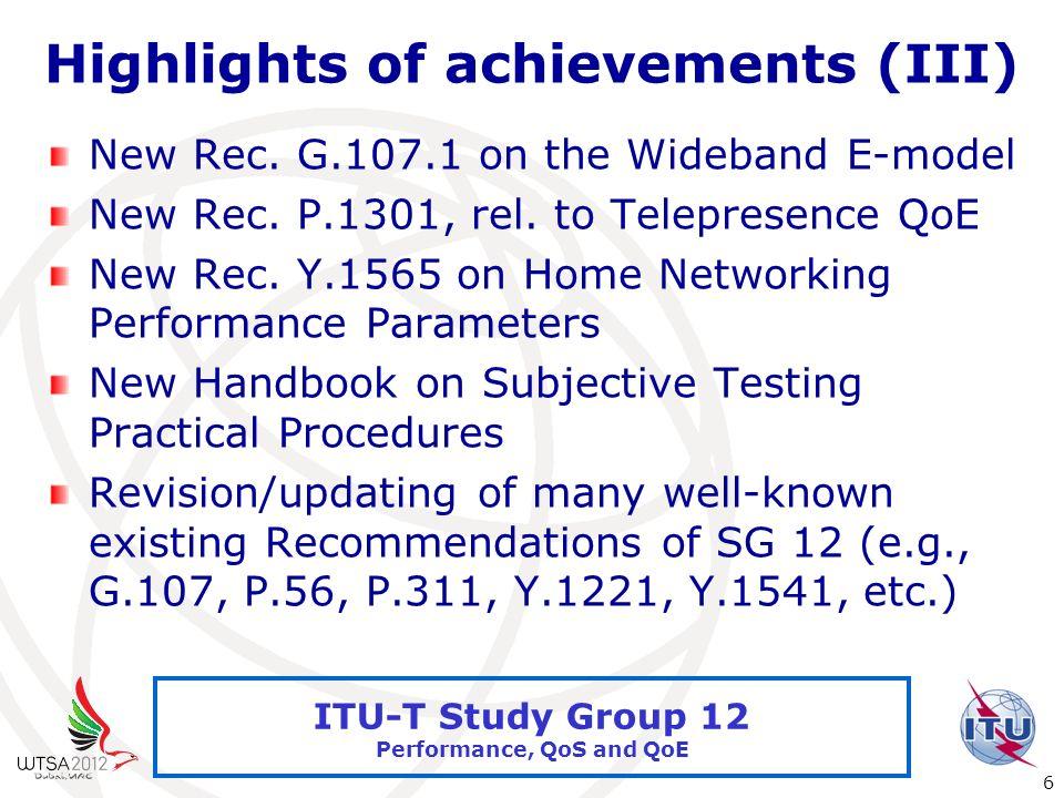 International Telecommunication Union 6 ITU-T Study Group 12 Performance, QoS and QoE Highlights of achievements (III) New Rec.