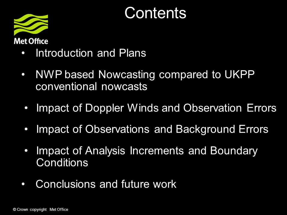 Contents Introduction and Plans NWP based Nowcasting compared to UKPP conventional nowcasts Impact of Doppler Winds and Observation Errors Impact of O