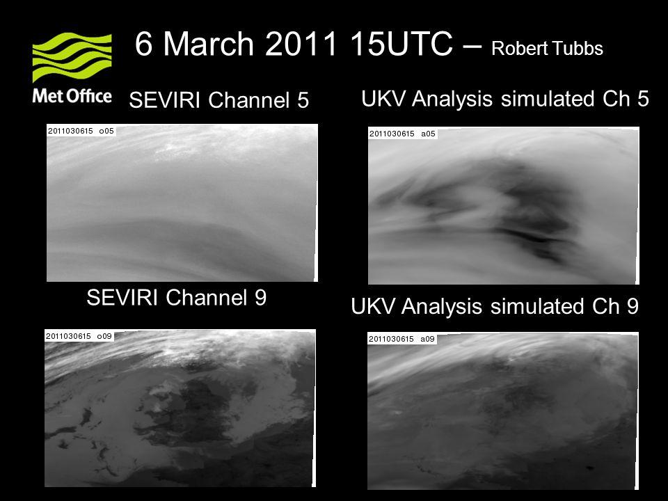 6 March 2011 15UTC – Robert Tubbs SEVIRI Channel 5 SEVIRI Channel 9 UKV Analysis simulated Ch 5 UKV Analysis simulated Ch 9