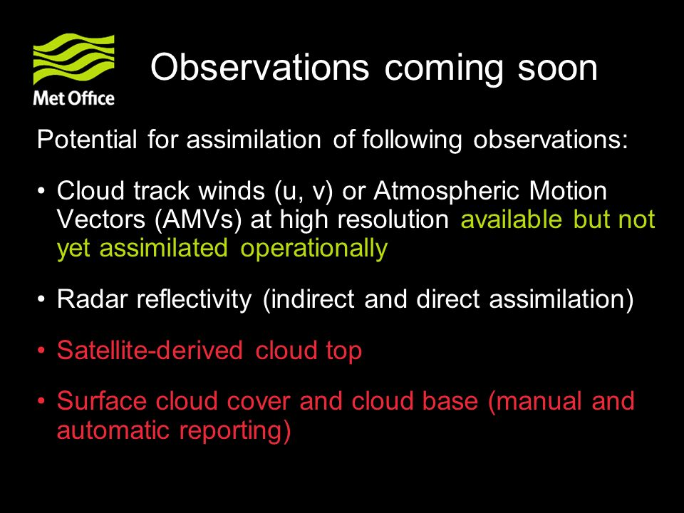 Observations coming soon Potential for assimilation of following observations: Cloud track winds (u, v) or Atmospheric Motion Vectors (AMVs) at high r