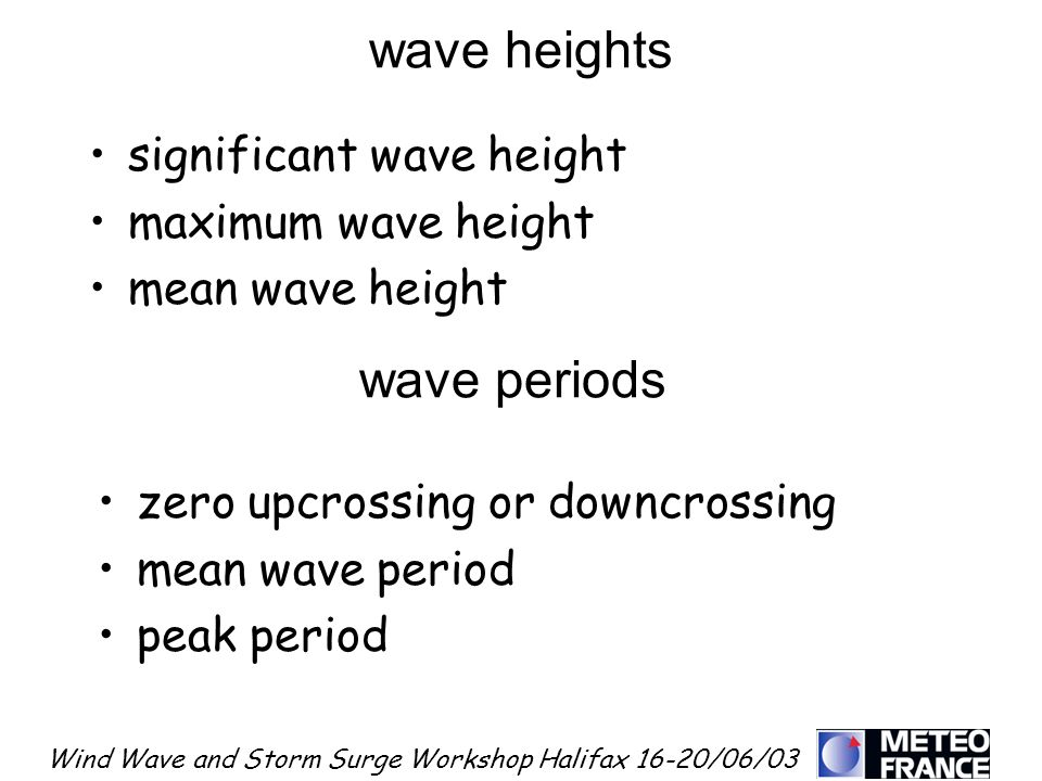 Wind Wave and Storm Surge Workshop Halifax 16-20/06/03 wave heights significant wave height maximum wave height mean wave height zero upcrossing or do