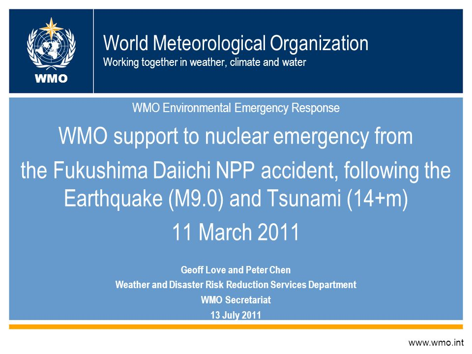 World Meteorological Organization Working together in weather, climate and water WMO Environmental Emergency Response WMO support to nuclear emergency