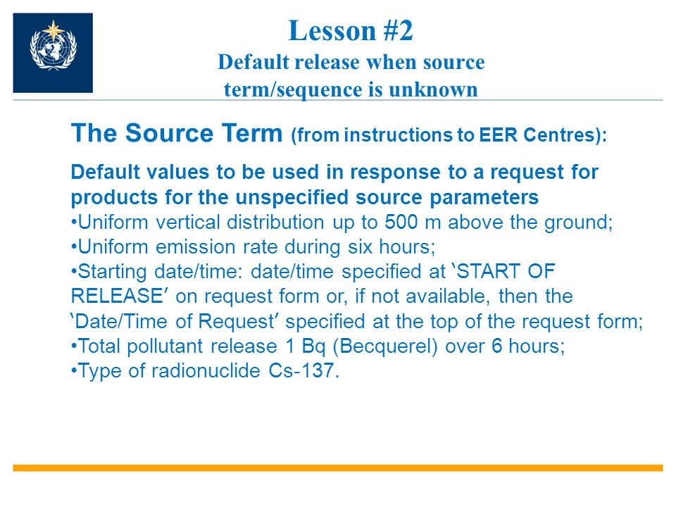 Lesson #2 Default release when source term/sequence is unknown The Source Term (from instructions to EER Centres): Default values to be used in respon