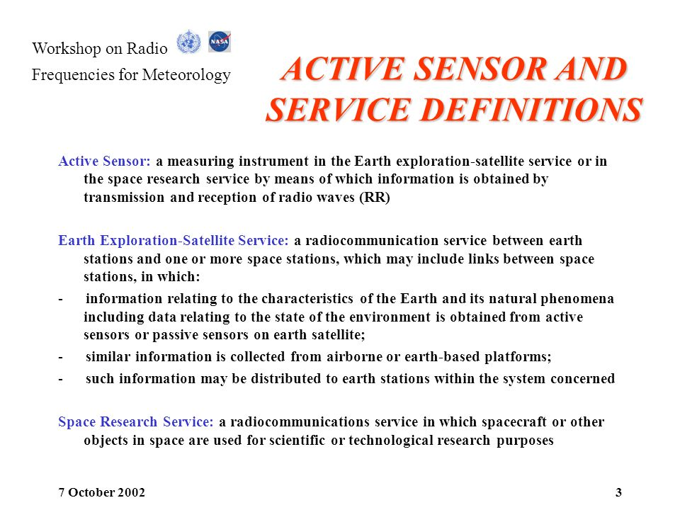 Workshop on Radio Frequencies for Meteorology 7 October 20023 ACTIVE SENSOR AND SERVICE DEFINITIONS Active Sensor: a measuring instrument in the Earth
