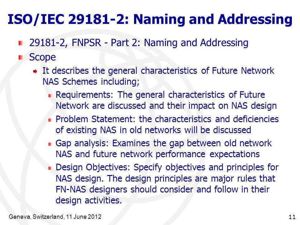Geneva, Switzerland, 11 June 2012 11 ISO/IEC 29181-2: Naming and Addressing 29181-2, FNPSR - Part 2: Naming and Addressing Scope It describes the gene