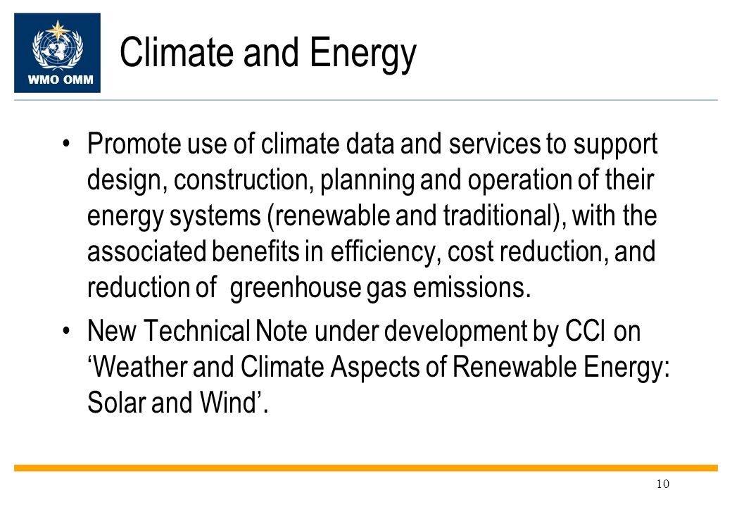 WMO OMM 10 Climate and Energy Promote use of climate data and services to support design, construction, planning and operation of their energy systems