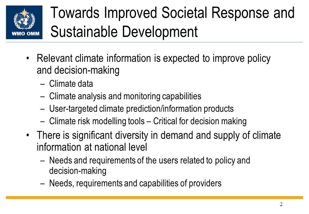 WMO OMM 2 Towards Improved Societal Response and Sustainable Development Relevant climate information is expected to improve policy and decision-makin