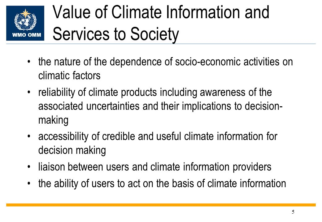 WMO OMM 5 Value of Climate Information and Services to Society the nature of the dependence of socio-economic activities on climatic factors reliabili