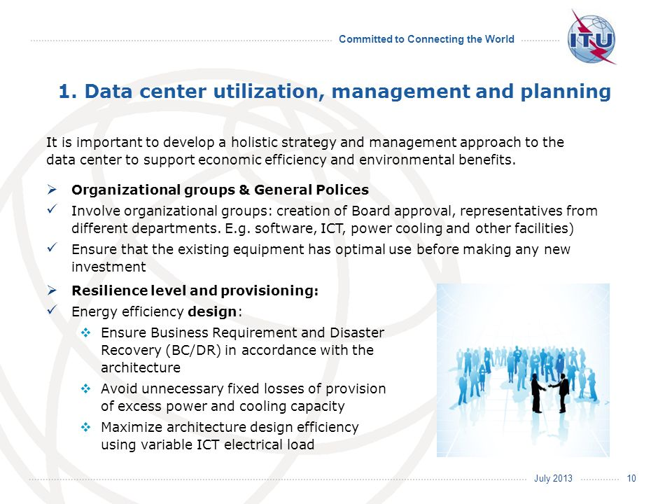 July 2013 Committed to Connecting the World 1. Data center utilization, management and planning It is important to develop a holistic strategy and man