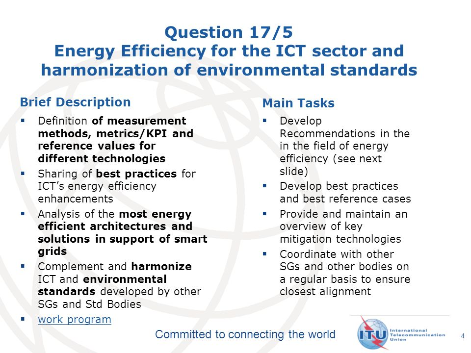 Committed to connecting the world Question 17/5 Energy Efficiency for the ICT sector and harmonization of environmental standards Brief Description De