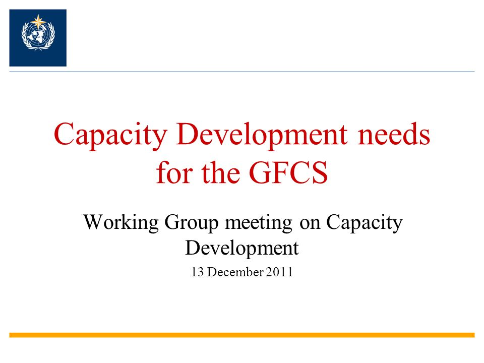 Capacity Development needs for the GFCS Working Group meeting on Capacity Development 13 December 2011