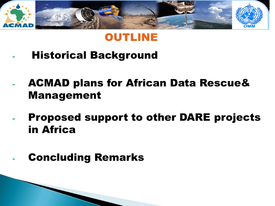 - Historical Background - ACMAD plans for African Data Rescue& Management - Proposed support to other DARE projects in Africa - Concluding Remarks OUTLINE