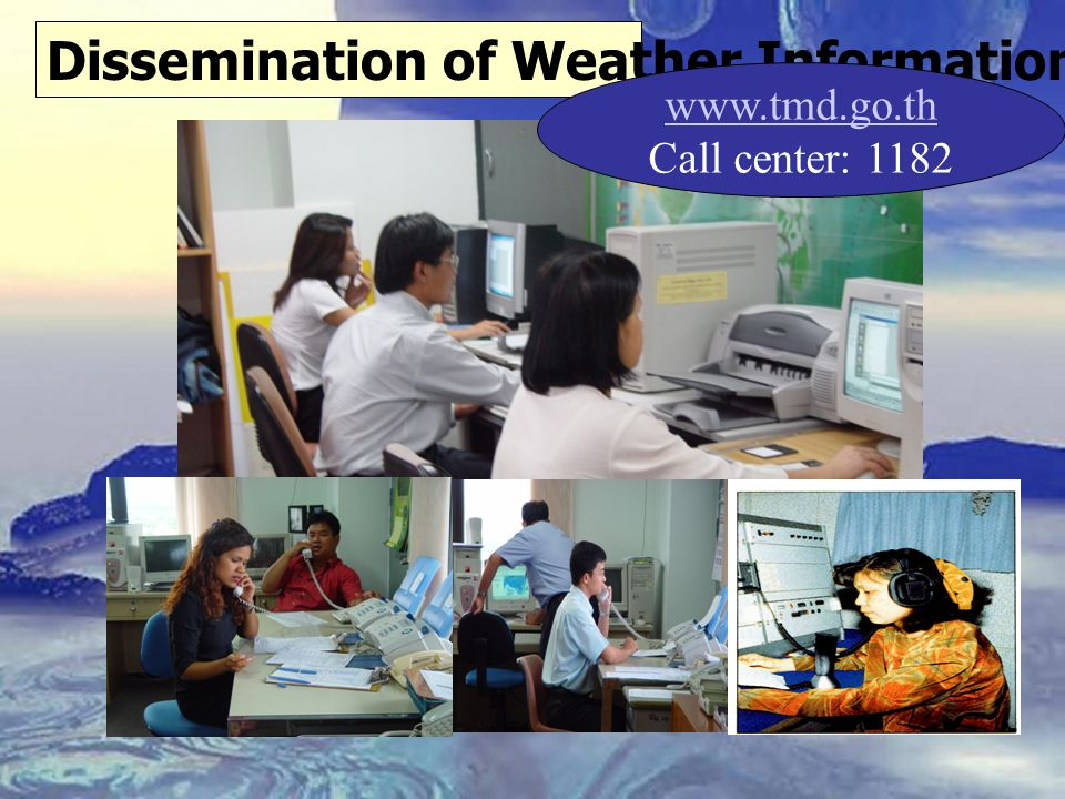 Dissemination of Weather Information www.tmd.go.th Call center: 1182