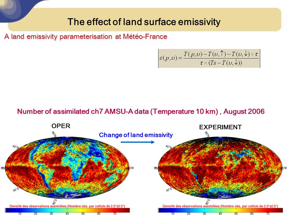 Number of assimilated ch7 AMSU-A data (Temperature 10 km), August 2006 OPER EXPERIMENT Change of land emissivity A land emissivity parameterisation at Météo-France