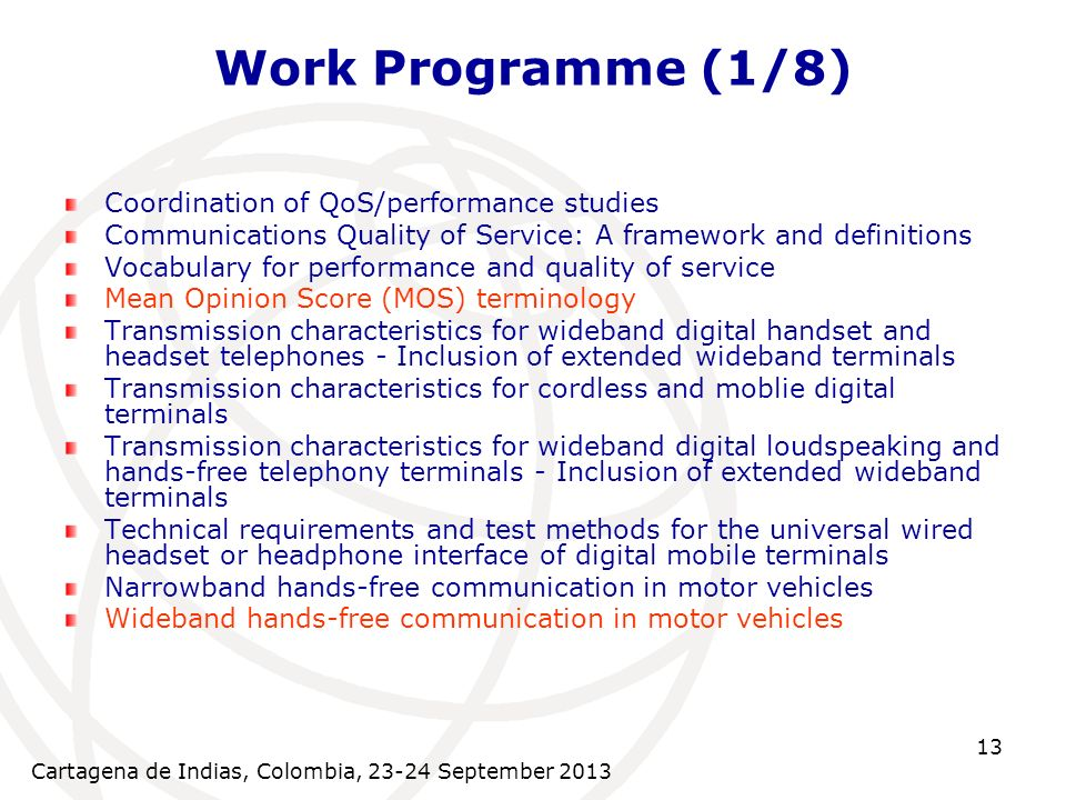 Cartagena de Indias, Colombia, 23-24 September 2013 13 Work Programme (1/8) Coordination of QoS/performance studies Communications Quality of Service: