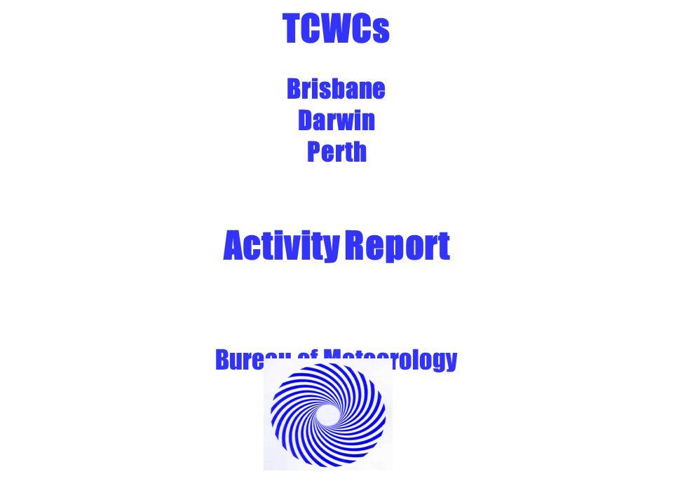 TCWCs Brisbane Darwin Perth Activity Report Bureau of Meteorology
