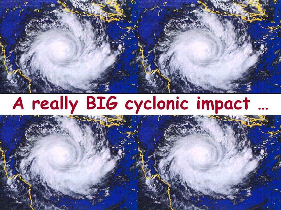 A really BIG cyclonic impact …