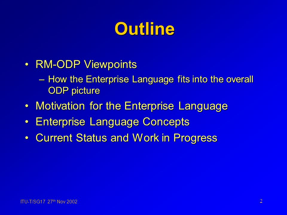 2 Outline RM-ODP ViewpointsRM-ODP Viewpoints –How the Enterprise Language fits into the overall ODP picture Motivation for the Enterprise LanguageMotivation for the Enterprise Language Enterprise Language ConceptsEnterprise Language Concepts Current Status and Work in ProgressCurrent Status and Work in Progress