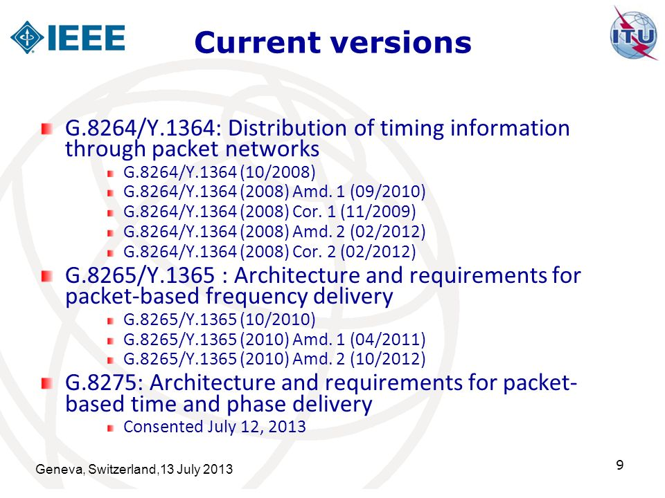 New Options become available The development of a coordinated architecture allows Network to evolve Understand limitations Allow new capabilities to become available Example follows: Multiple frequency distribution options for wireless backhaul timing over multiple networks Geneva, Switzerland,13 July 2013 10