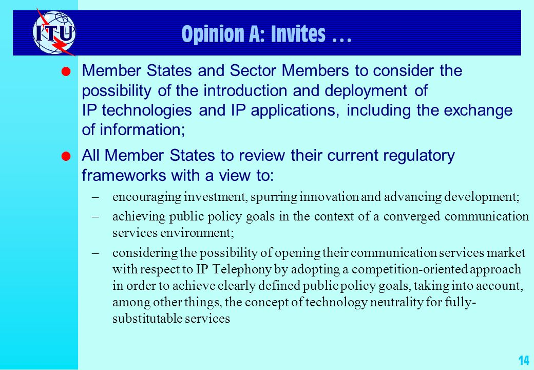 14 Opinion A: Invites … l Member States and Sector Members to consider the possibility of the introduction and deployment of IP technologies and IP ap