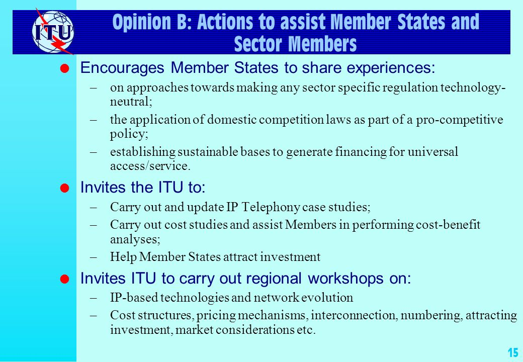 15 Opinion B: Actions to assist Member States and Sector Members l Encourages Member States to share experiences: –on approaches towards making any se