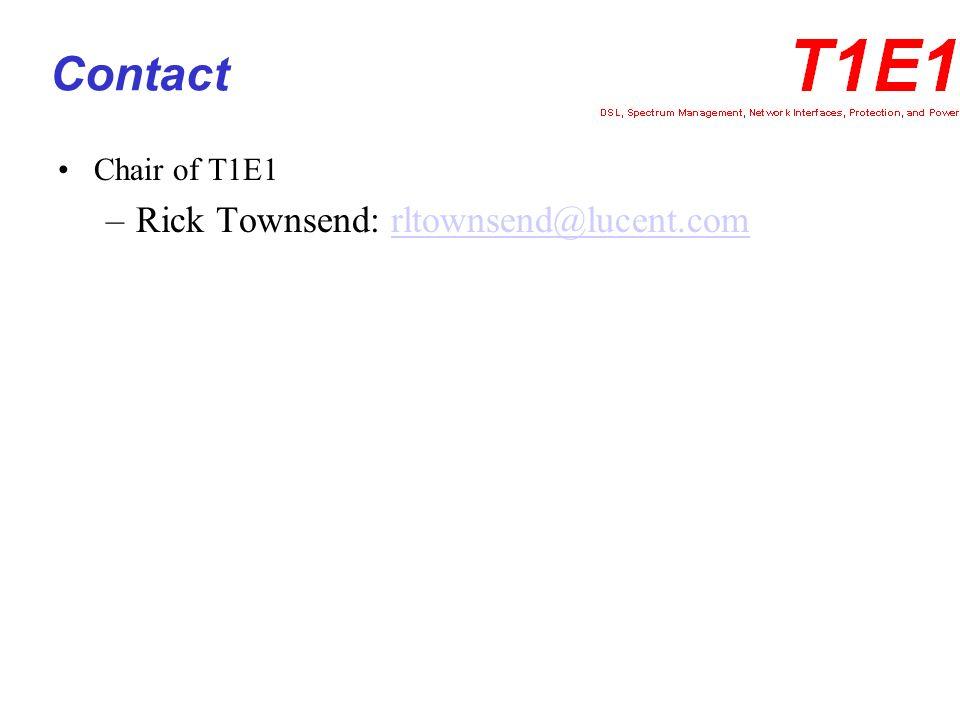 Contact Chair of T1E1 –Rick Townsend: rltownsend@lucent.comrltownsend@lucent.com