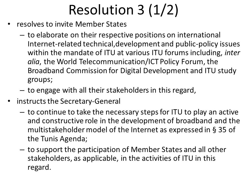 Resolution 3 (1/2) resolves to invite Member States – to elaborate on their respective positions on international Internet-related technical,developme