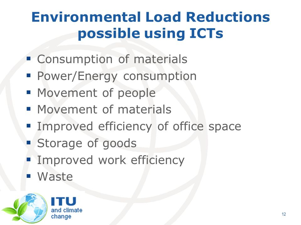 Environmental Load Reductions possible using ICTs Consumption of materials Power/Energy consumption Movement of people Movement of materials Improved
