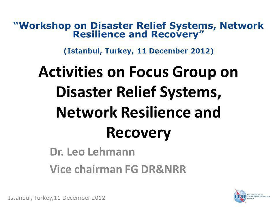 Activities on Focus Group on Disaster Relief Systems, Network Resilience and Recovery Dr.