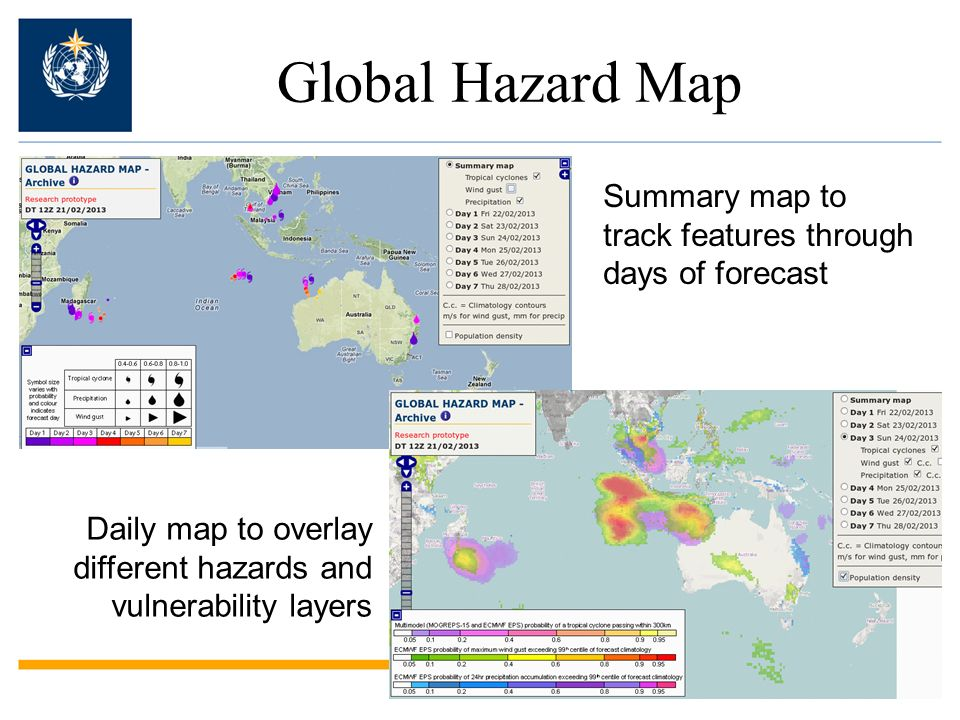 Global Hazard Map Summary map to track features through days of forecast Daily map to overlay different hazards and vulnerability layers