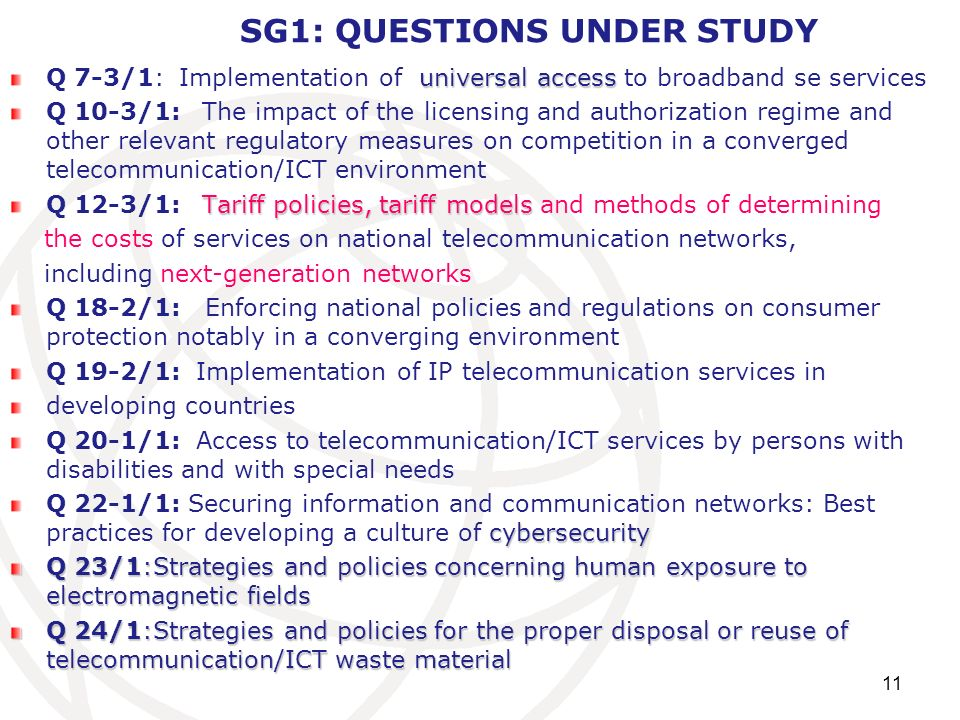 11 SG1: QUESTIONS UNDER STUDY universal access Q 7-3/1: Implementation of universal access to broadband se services Q 10-3/1:The impact of the licensi