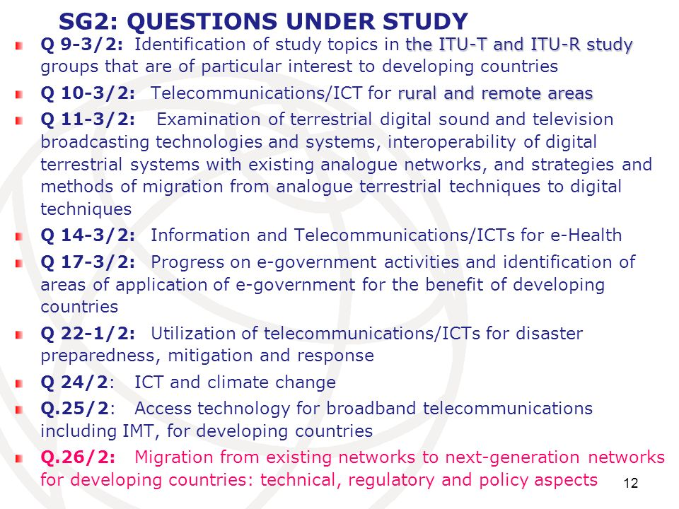 12 SG2: QUESTIONS UNDER STUDY the ITU-T and ITU-R study Q 9-3/2: Identification of study topics in the ITU-T and ITU-R study groups that are of partic