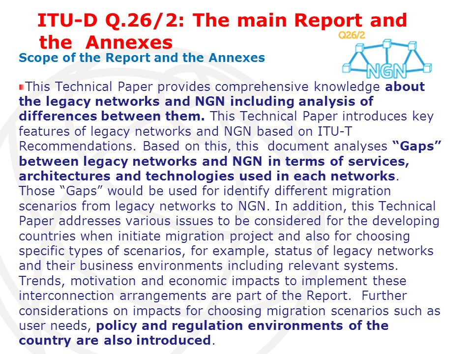 Scope of the Report and the Annexes This Technical Paper provides comprehensive knowledge about the legacy networks and NGN including analysis of diff
