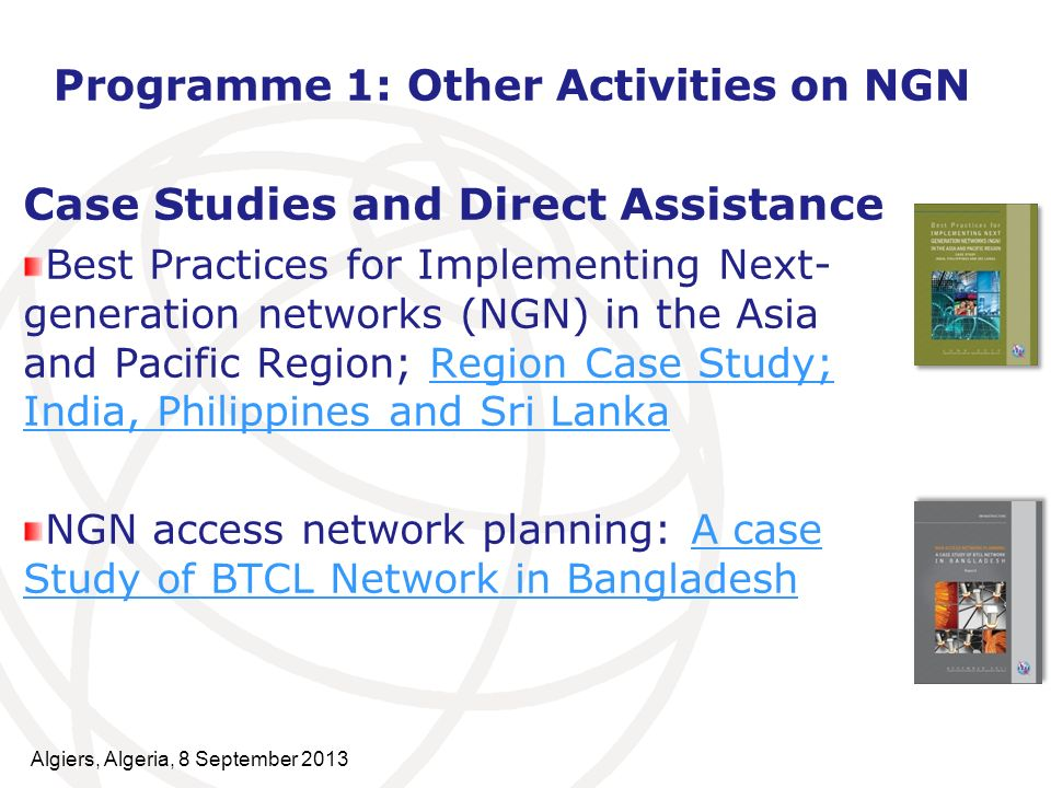 Programme 1: Other Activities on NGN Case Studies and Direct Assistance Best Practices for Implementing Next- generation networks (NGN) in the Asia an