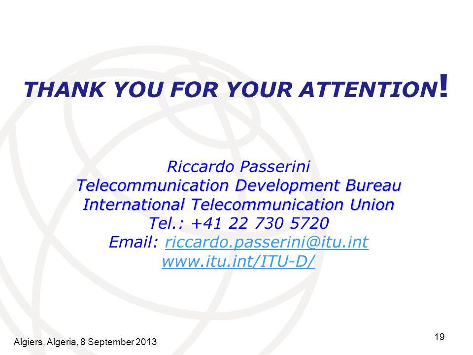 19 THANK YOU FOR YOUR ATTENTION ! Riccardo Passerini Telecommunication Development Bureau International Telecommunication Union Tel.: +41 22 730 5720