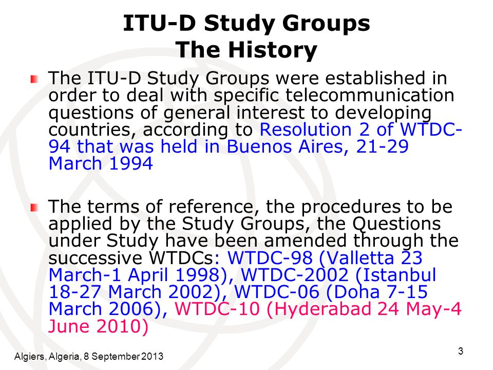 3 ITU-D Study Groups The History The ITU-D Study Groups were established in order to deal with specific telecommunication questions of general interes
