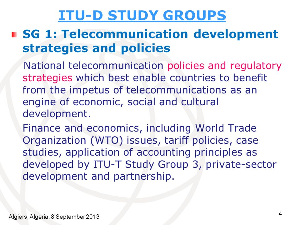 4 ITU-D STUDY GROUPS SG 1: Telecommunication development strategies and policies National telecommunication policies and regulatory strategies which b