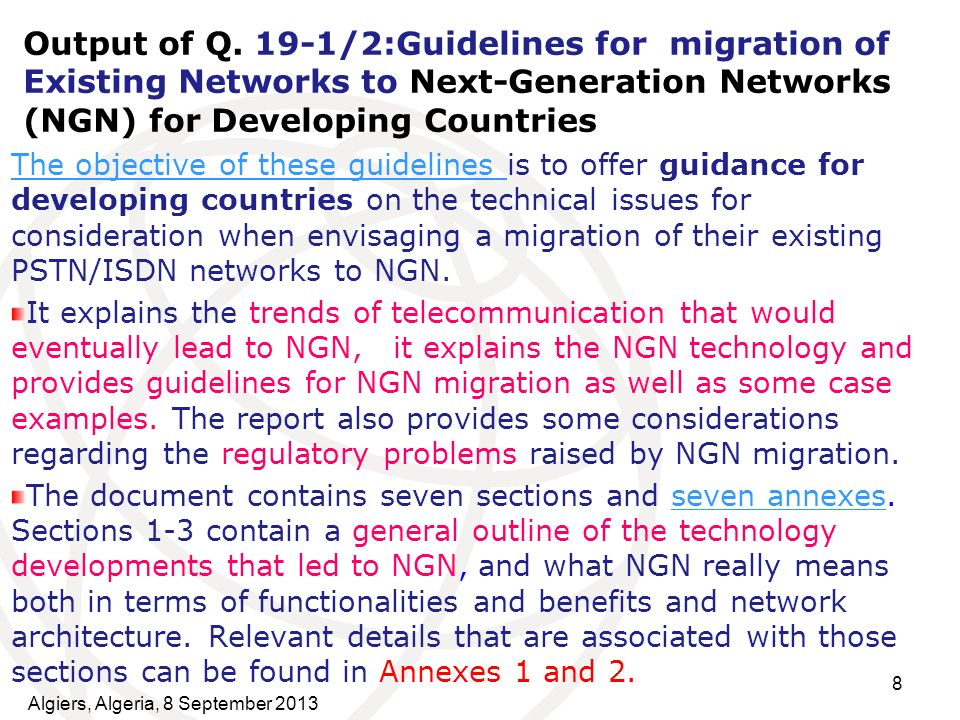 8 Output of Q. 19-1/2:Guidelines for migration of Existing Networks to Next-Generation Networks (NGN) for Developing Countries The objective of these