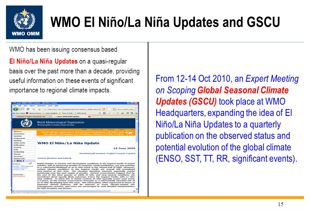 WMO OMM 15 WMO El Niño/La Niña Updates and GSCU WMO has been issuing consensus based El Niño/La Niña Updates on a quasi-regular basis over the past more than a decade, providing useful information on these events of significant importance to regional climate impacts.