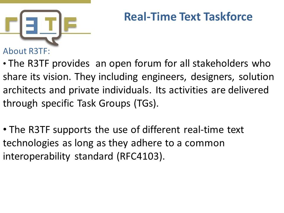 About R3TF: The R3TF provides an open forum for all stakeholders who share its vision. They including engineers, designers, solution architects and pr