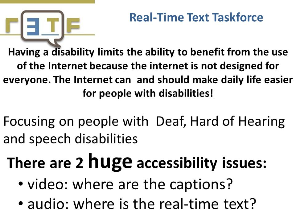 Having a disability limits the ability to benefit from the use of the Internet because the internet is not designed for everyone. The Internet can and