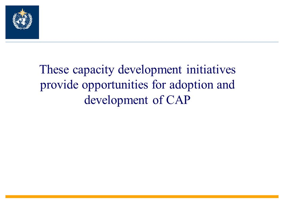 These capacity development initiatives provide opportunities for adoption and development of CAP