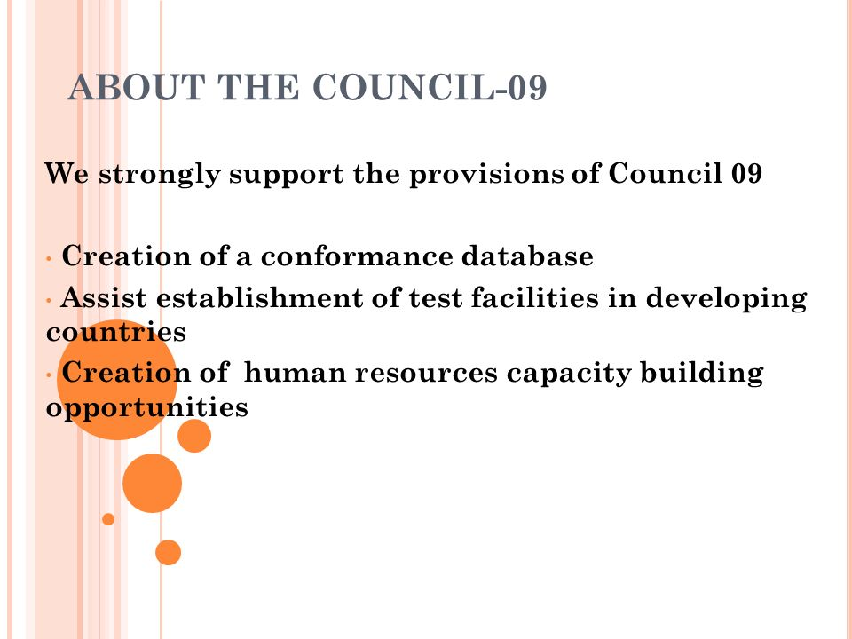 ABOUT THE COUNCIL-09 We strongly support the provisions of Council 09 Creation of a conformance database Assist establishment of test facilities in de