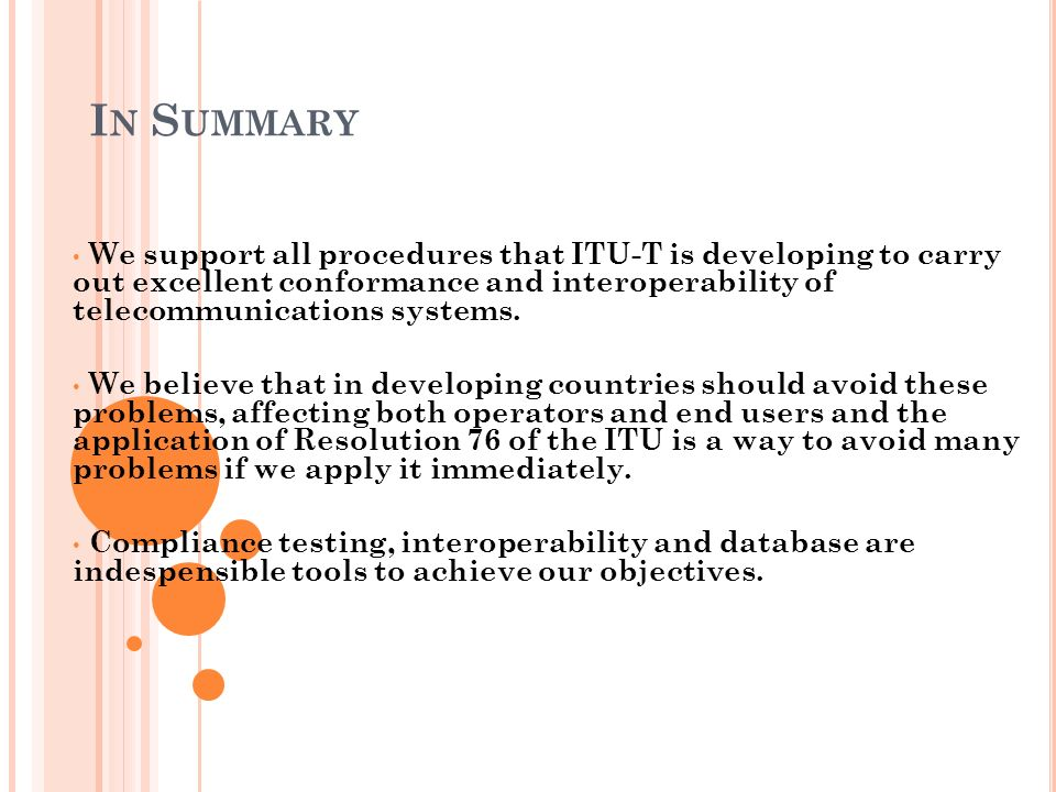 I N S UMMARY We support all procedures that ITU-T is developing to carry out excellent conformance and interoperability of telecommunications systems.
