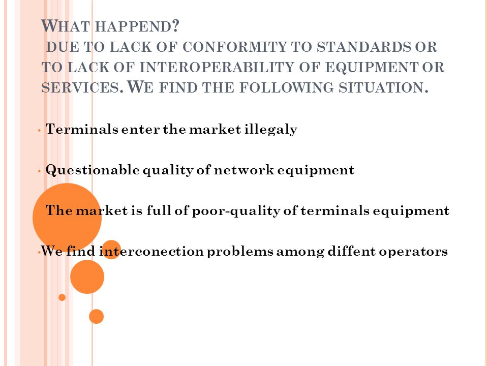 W HAT HAPPEND ? DUE TO LACK OF CONFORMITY TO STANDARDS OR TO LACK OF INTEROPERABILITY OF EQUIPMENT OR SERVICES. W E FIND THE FOLLOWING SITUATION. Term
