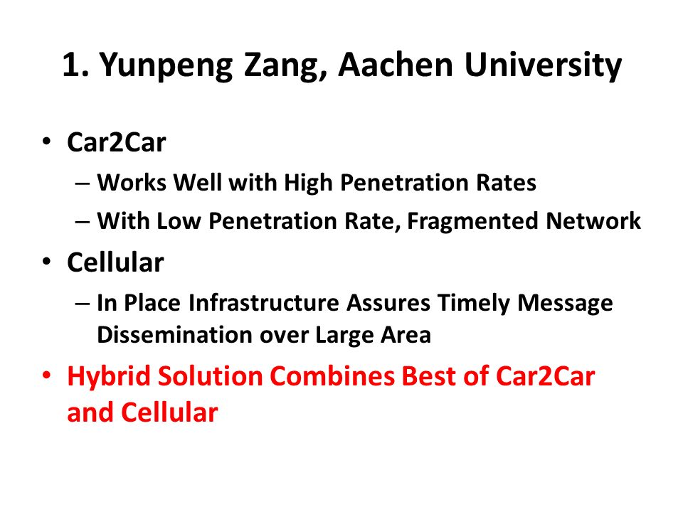 Car2Car – Works Well with High Penetration Rates – With Low Penetration Rate, Fragmented Network Cellular – In Place Infrastructure Assures Timely Mes