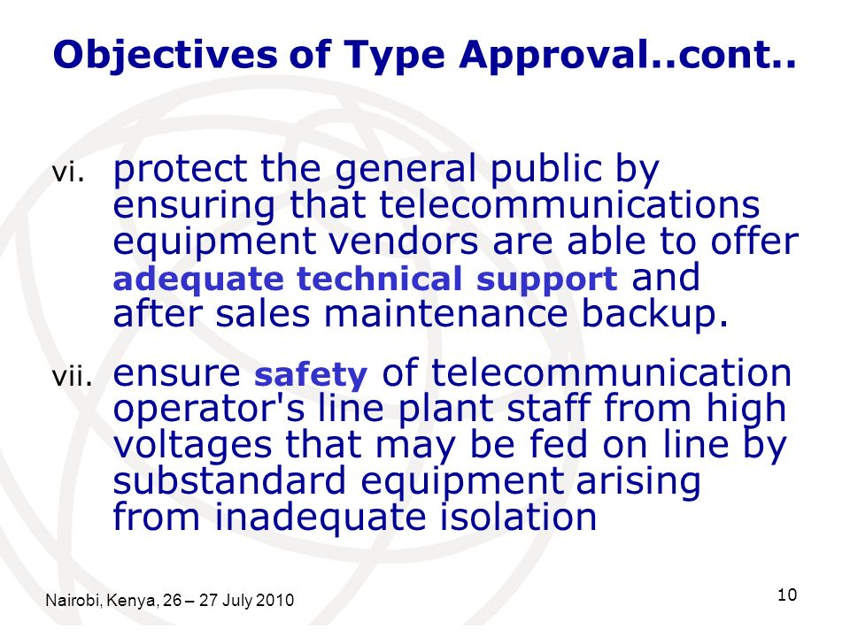 Objectives of Type Approval..cont.. vi. protect the general public by ensuring that telecommunications equipment vendors are able to offer adequate te