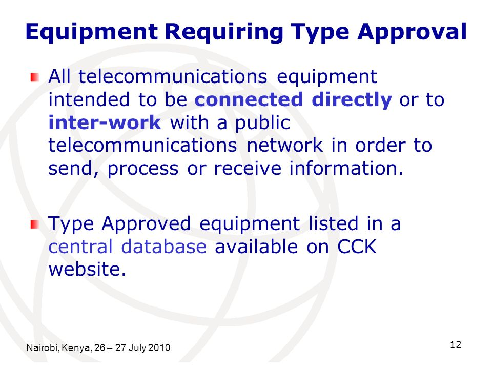 Equipment Requiring Type Approval All telecommunications equipment intended to be connected directly or to inter-work with a public telecommunications