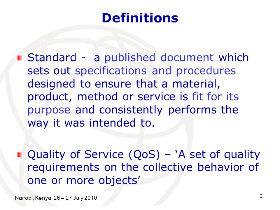 Definitions Standard - a published document which sets out specifications and procedures designed to ensure that a material, product, method or service is fit for its purpose and consistently performs the way it was intended to.
