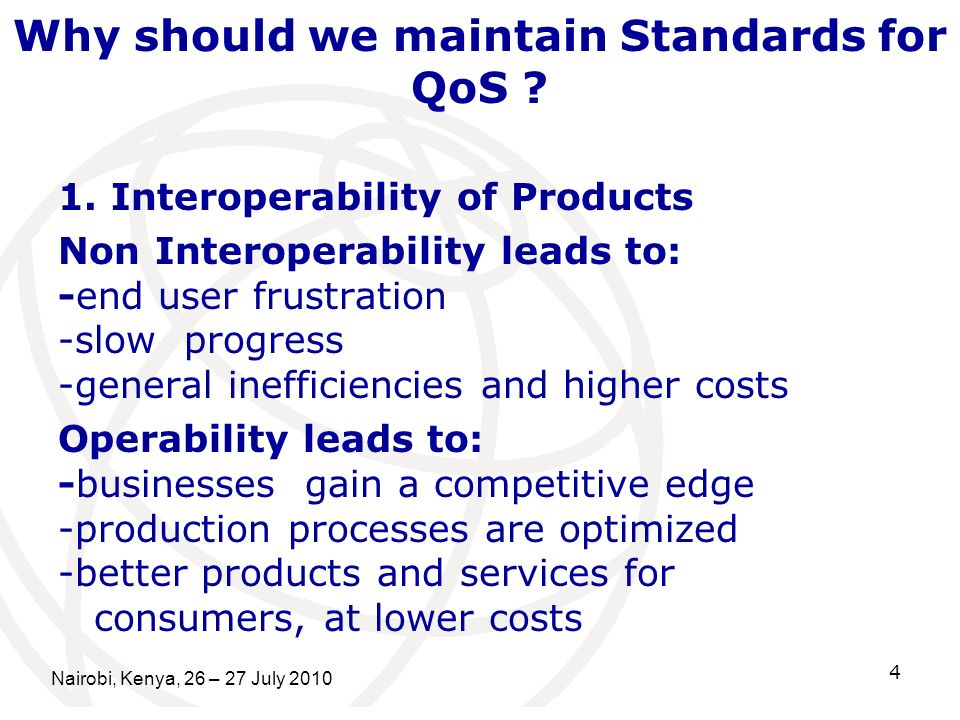 Why should we maintain Standards for QoS ? 1. Interoperability of Products Non Interoperability leads to: -end user frustration -slow progress -genera